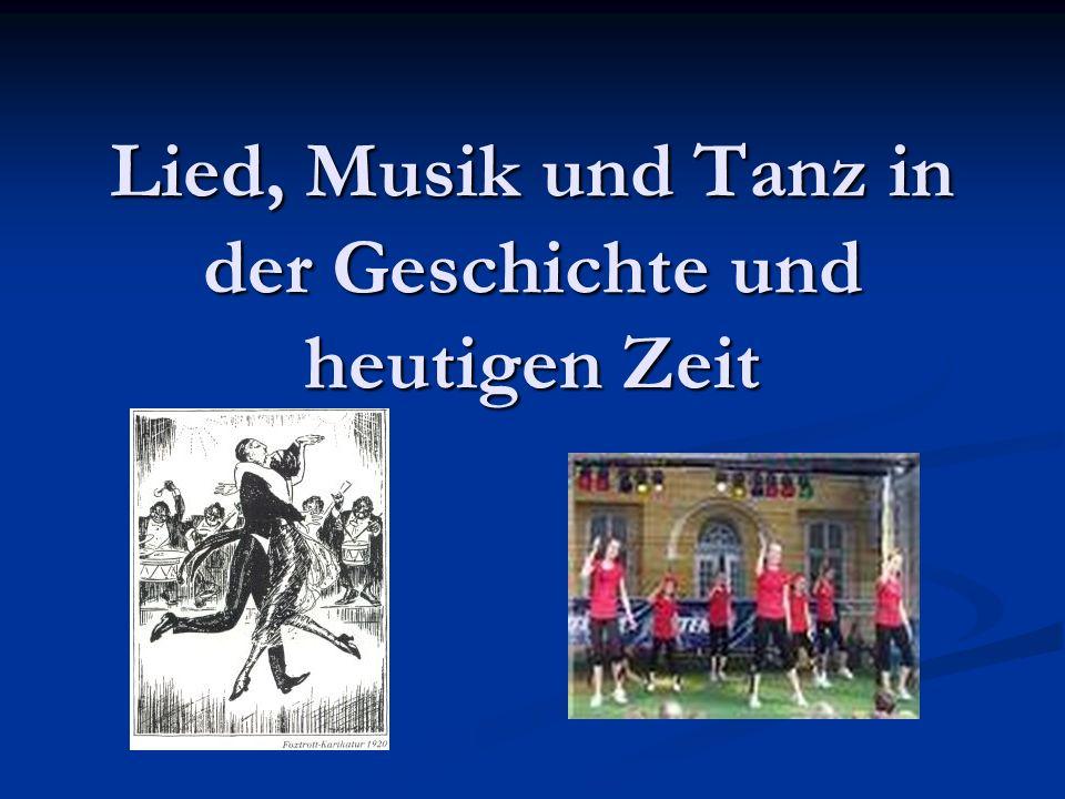 Lied, Musik und Tanz in der Geschichte und heutigen Zeit
