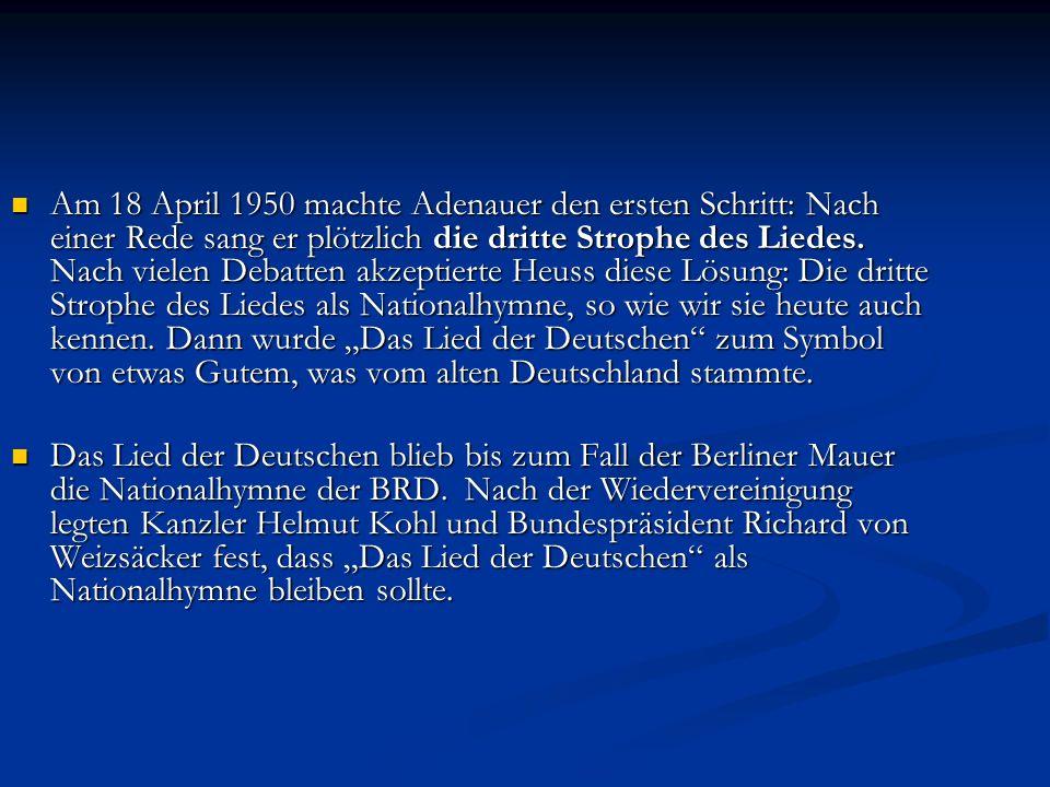Am 18 April 1950 machte Adenauer den ersten Schritt: Nach einer Rede sang er plötzlich die dritte Strophe des Liedes.