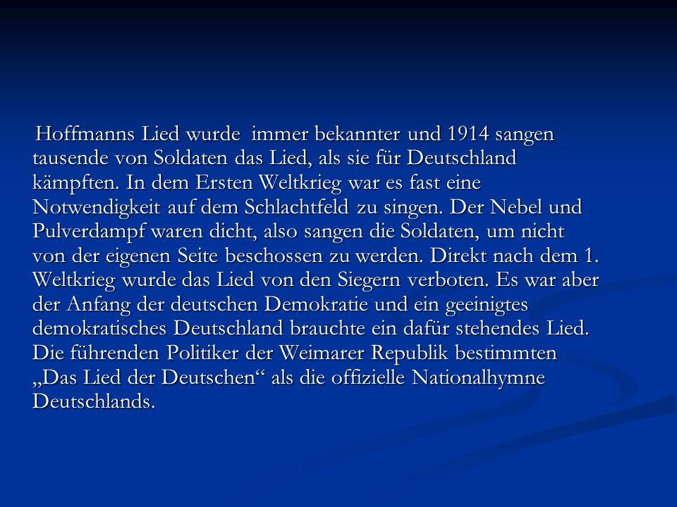 Hoffmanns Lied wurde immer bekannter und 1914 sangen tausende von Soldaten das Lied, als sie für Deutschland kämpften.