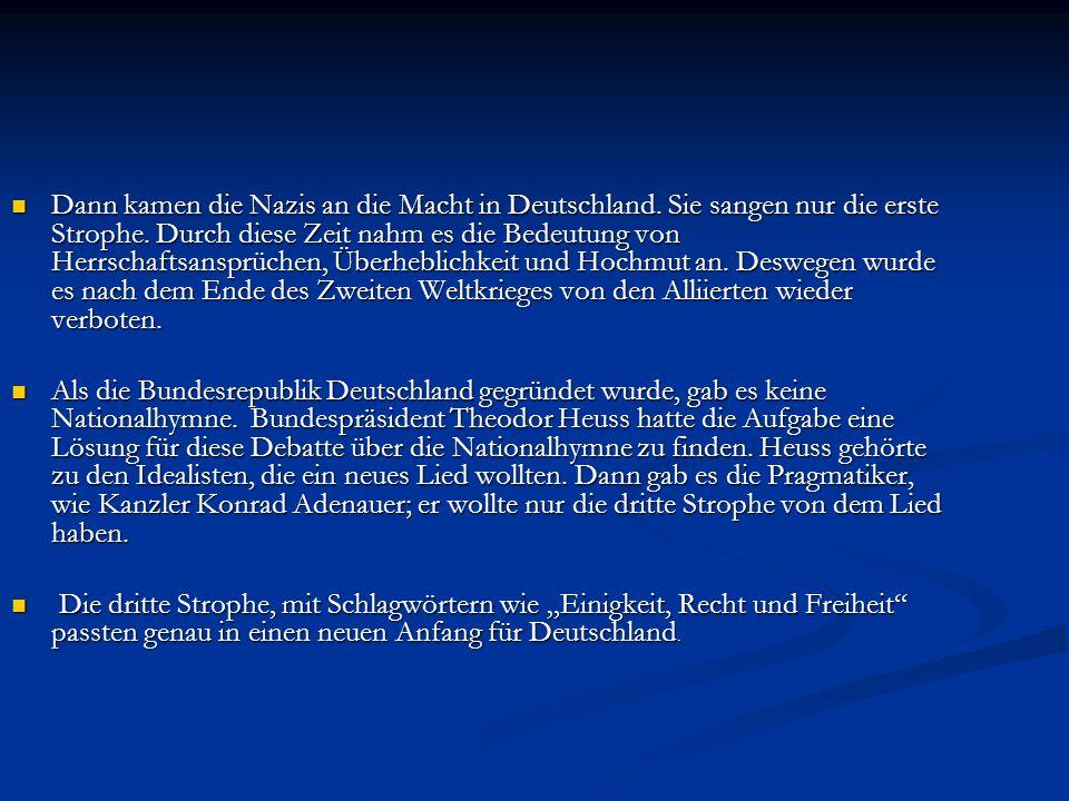 Dann kamen die Nazis an die Macht in Deutschland. Sie sangen nur die erste Strophe.