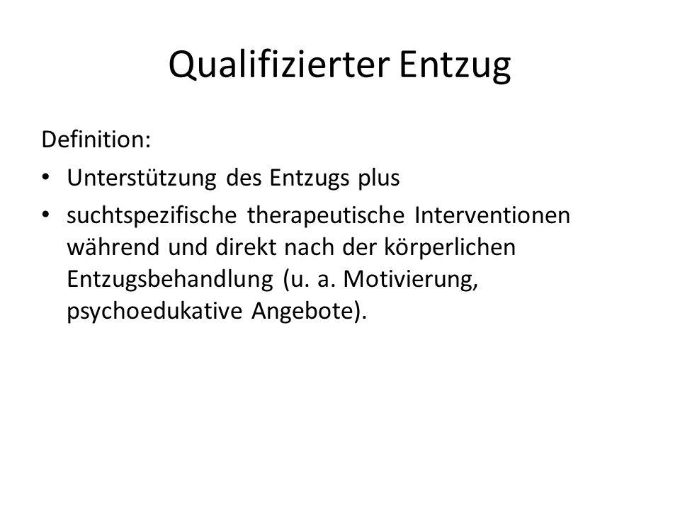 Qualifizierter Entzug Definition: Unterstützung des Entzugs plus suchtspezifische therapeutische Interventionen während und direkt nach der körperlichen Entzugsbehandlung (u.