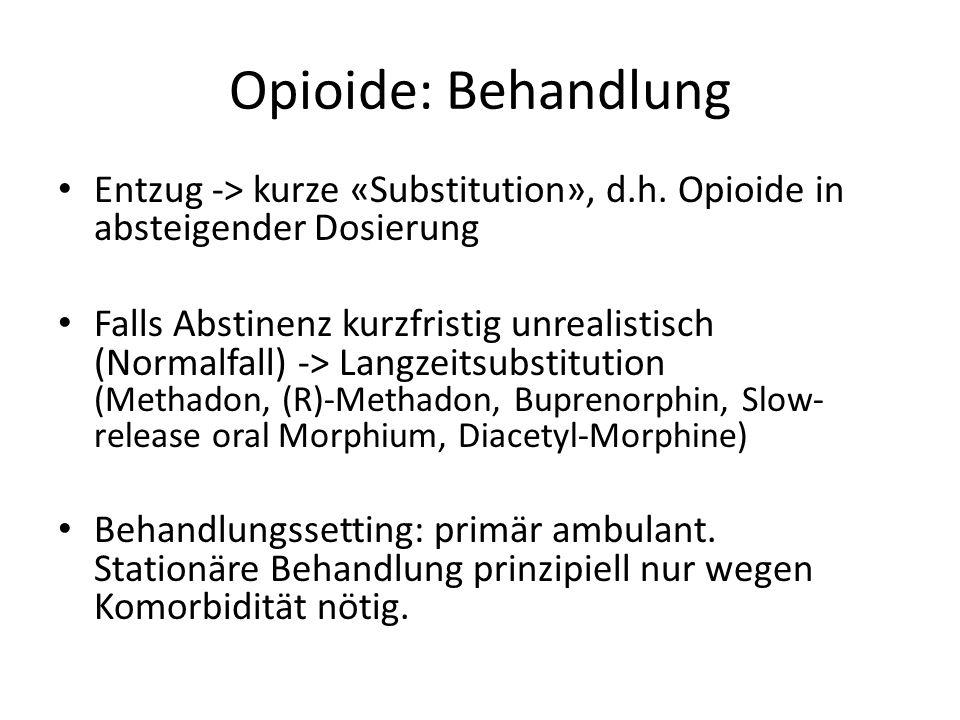 Opioide: Behandlung Entzug -> kurze «Substitution», d.h.