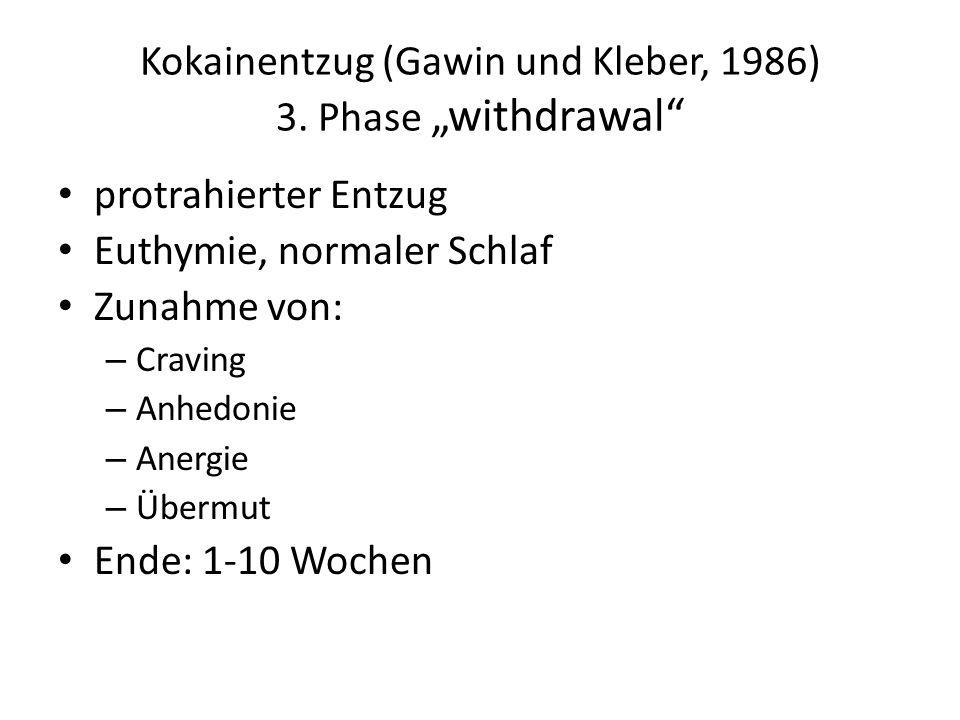 """Kokainentzug (Gawin und Kleber, 1986) 3. Phase """"withdrawal"""" protrahierter Entzug Euthymie, normaler Schlaf Zunahme von: – Craving – Anhedonie – Anergi"""