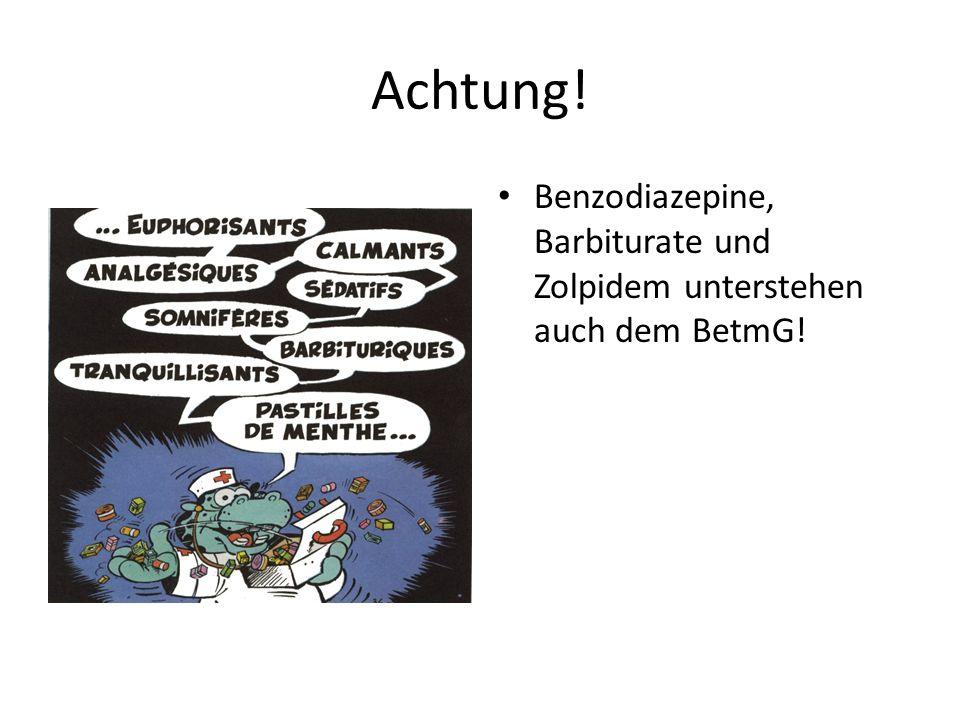 Achtung! Benzodiazepine, Barbiturate und Zolpidem unterstehen auch dem BetmG!