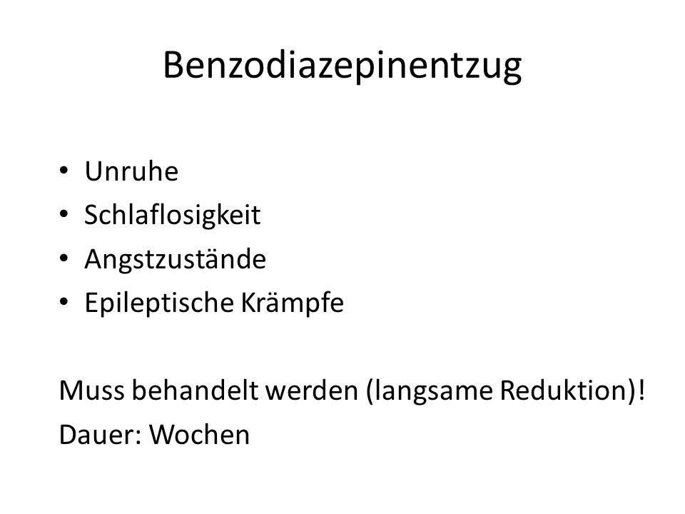 Benzodiazepinentzug Unruhe Schlaflosigkeit Angstzustände Epileptische Krämpfe Muss behandelt werden (langsame Reduktion)! Dauer: Wochen