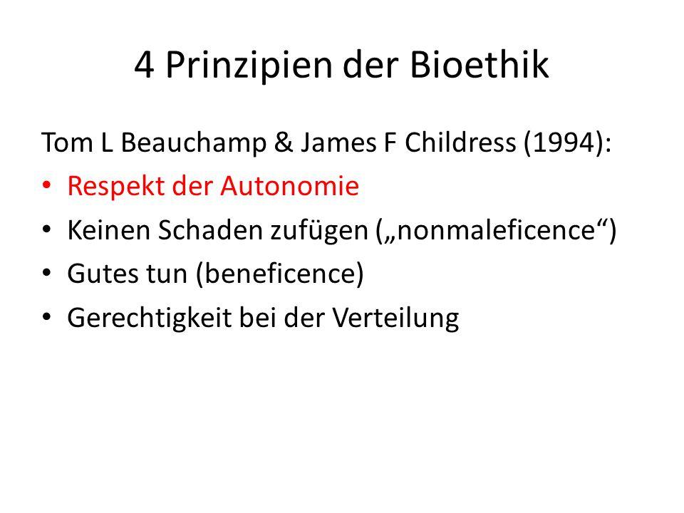 """4 Prinzipien der Bioethik Tom L Beauchamp & James F Childress (1994): Respekt der Autonomie Keinen Schaden zufügen (""""nonmaleficence ) Gutes tun (beneficence) Gerechtigkeit bei der Verteilung"""
