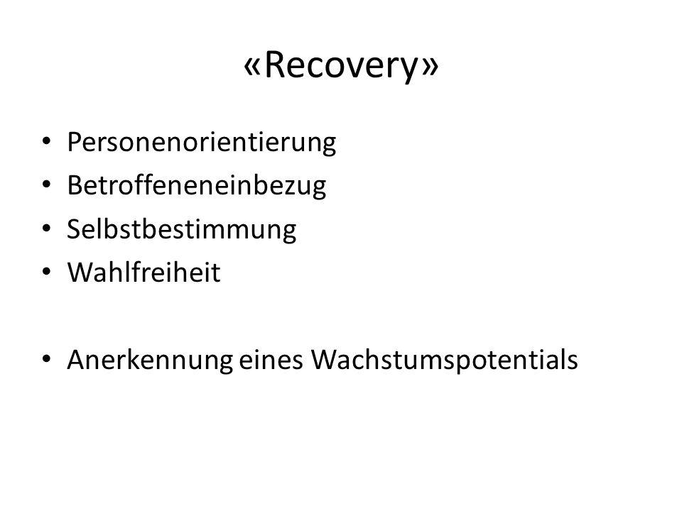 «Recovery» Personenorientierung Betroffeneneinbezug Selbstbestimmung Wahlfreiheit Anerkennung eines Wachstumspotentials