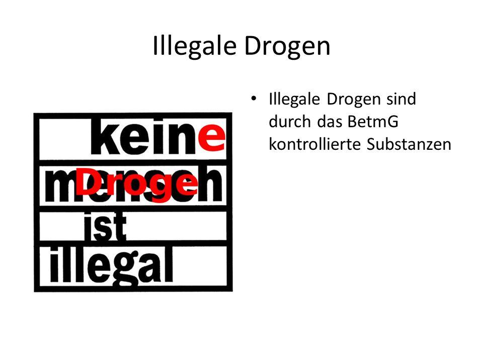 Illegale Drogen Illegale Drogen sind durch das BetmG kontrollierte Substanzen