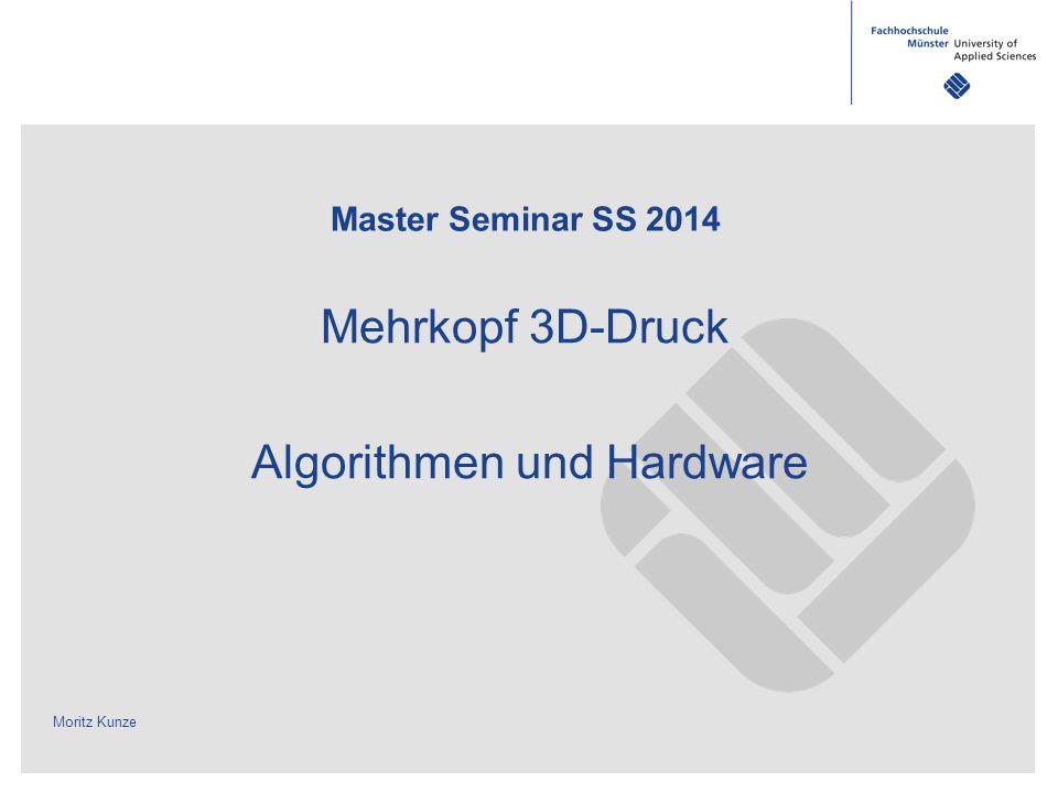 Moritz Kunze Master Seminar SS 2014 Mehrkopf 3D-Druck Algorithmen und Hardware