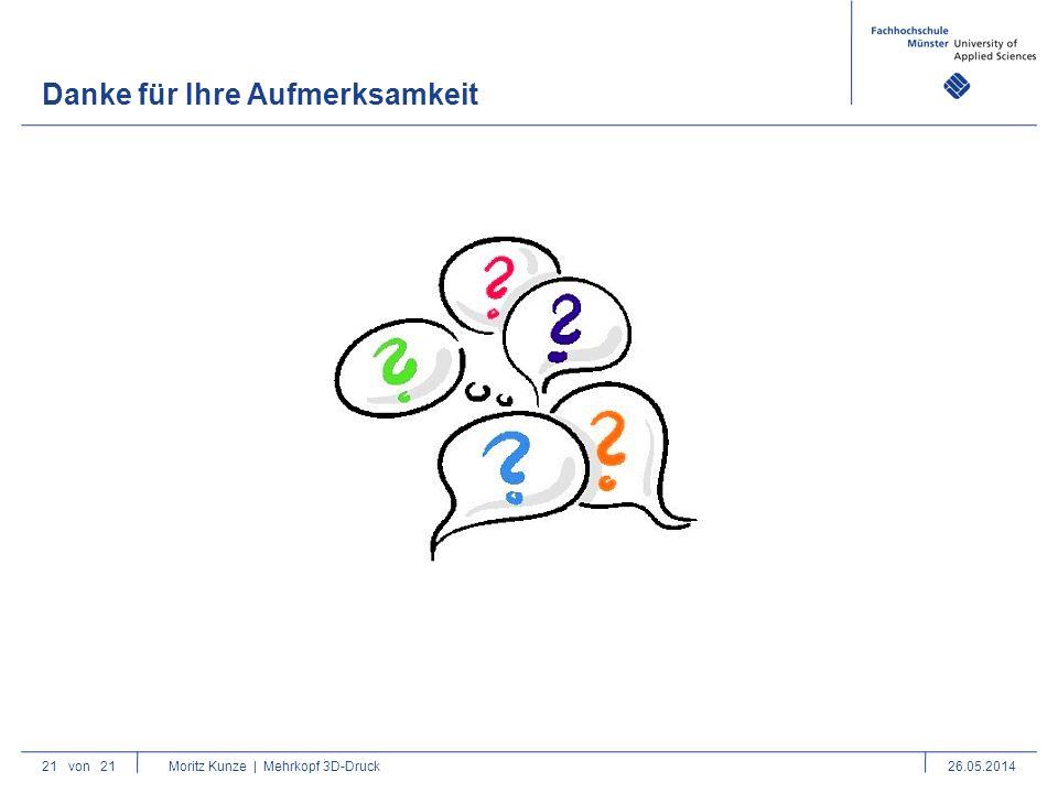 21von 21 Moritz Kunze | Mehrkopf 3D-Druck26.05.2014 Danke für Ihre Aufmerksamkeit