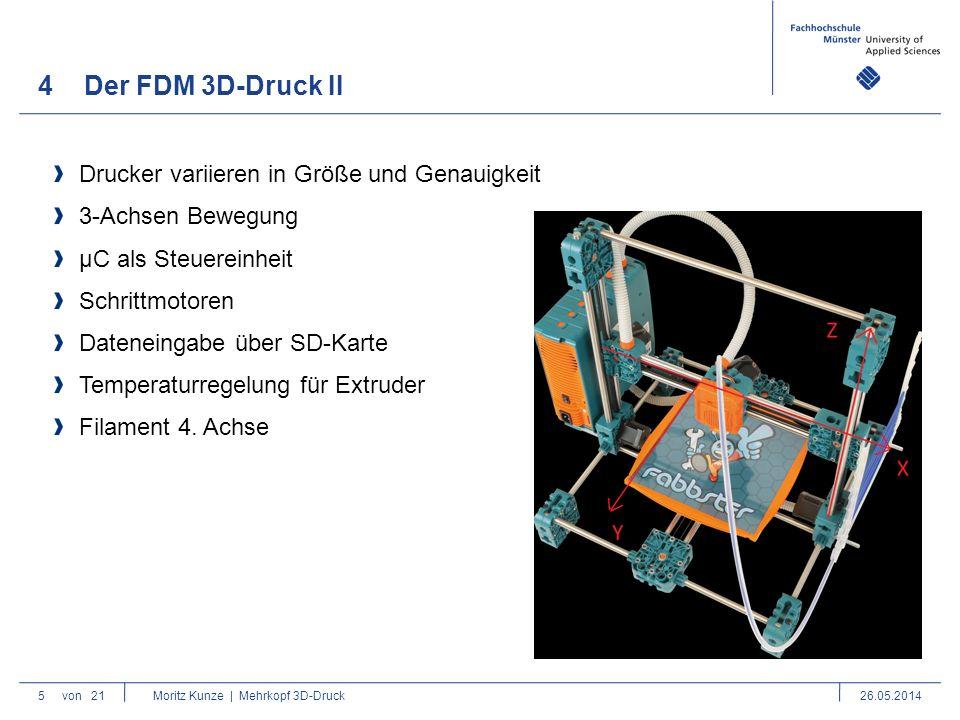4Der FDM 3D-Druck II 5von 21 Moritz Kunze | Mehrkopf 3D-Druck26.05.2014 Drucker variieren in Größe und Genauigkeit 3-Achsen Bewegung µC als Steuereinheit Schrittmotoren Dateneingabe über SD-Karte Temperaturregelung für Extruder Filament 4.