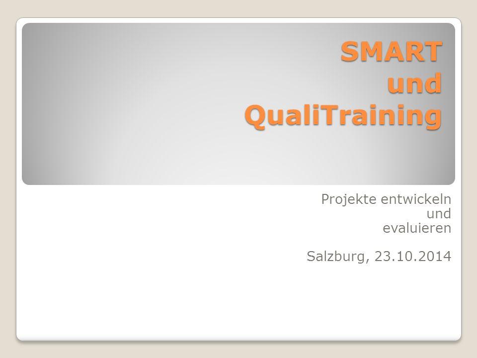 SMART und QualiTraining Projekte entwickeln und evaluieren Salzburg, 23.10.2014