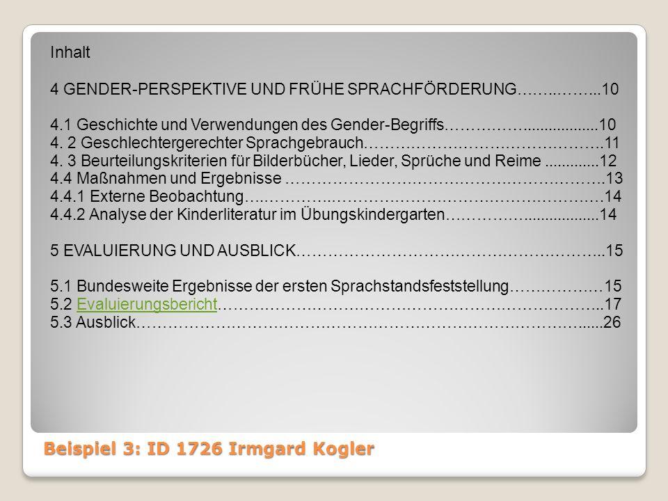 Beispiel 3: ID 1726 Irmgard Kogler Inhalt 4 GENDER-PERSPEKTIVE UND FRÜHE SPRACHFÖRDERUNG……..……...10 4.1 Geschichte und Verwendungen des Gender-Begriffs……………..................10 4.