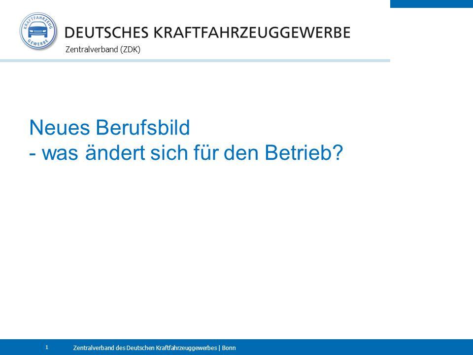 Zentralverband des Deutschen Kraftfahrzeuggewerbes | Bonn Zentralverband (ZDK) 1 Neues Berufsbild - was ändert sich für den Betrieb