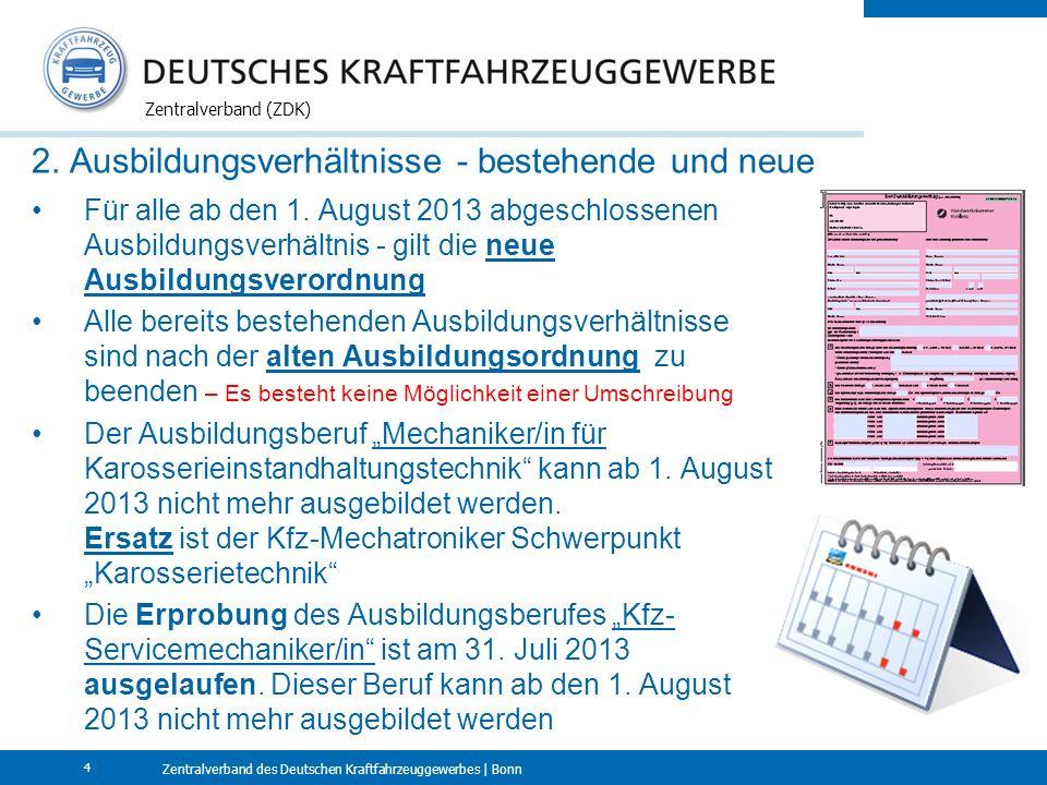Zentralverband des Deutschen Kraftfahrzeuggewerbes | Bonn Zentralverband (ZDK) 4 2. Ausbildungsverhältnisse - bestehende und neue Für alle ab den 1. A