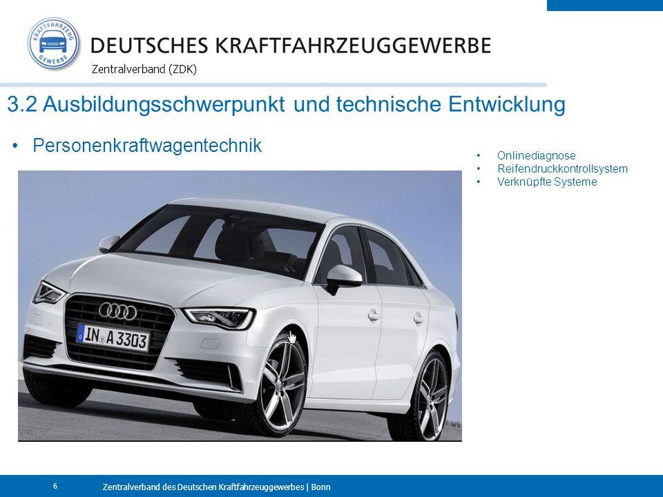 Zentralverband des Deutschen Kraftfahrzeuggewerbes | Bonn Zentralverband (ZDK) 6 3.2 Ausbildungsschwerpunkt und technische Entwicklung Personenkraftwa