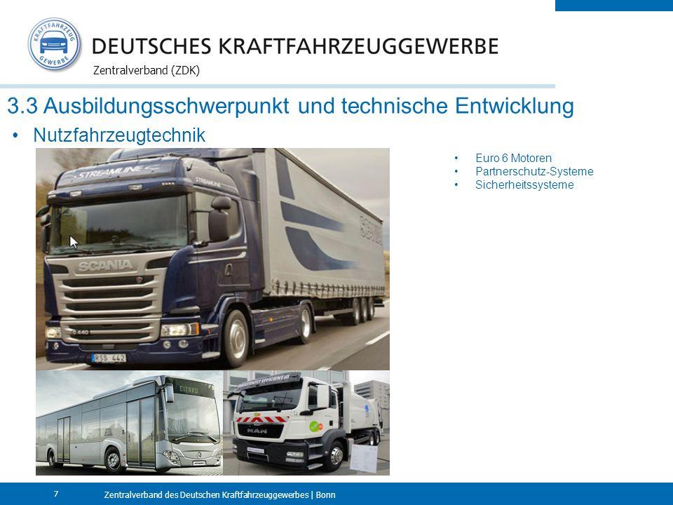 Zentralverband des Deutschen Kraftfahrzeuggewerbes | Bonn Zentralverband (ZDK) 7 3.3 Ausbildungsschwerpunkt und technische Entwicklung Nutzfahrzeugtechnik Euro 6 Motoren Partnerschutz-Systeme Sicherheitssysteme