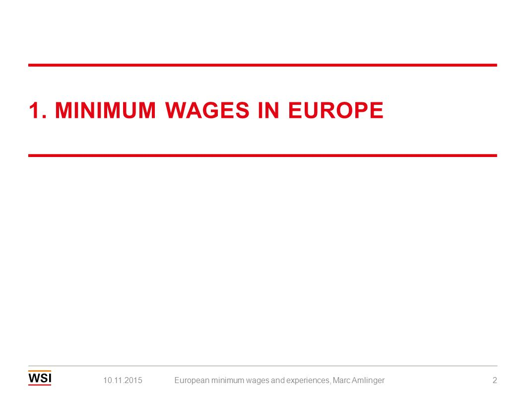 European minimum wages and experiences, Marc Amlinger2 1. MINIMUM WAGES IN EUROPE 10.11.2015