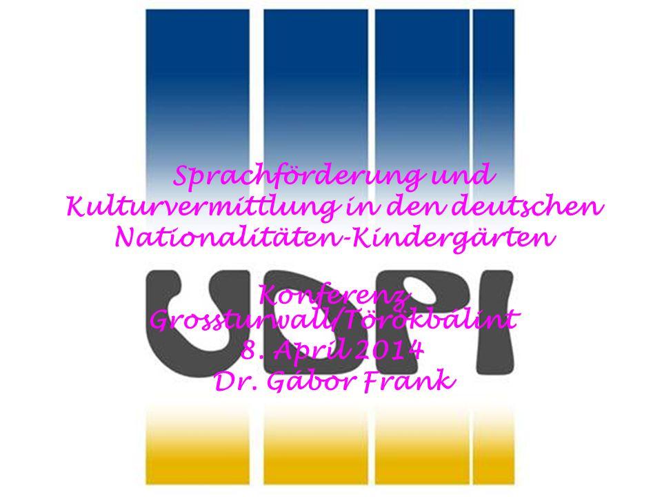 Sprachförderung und Kulturvermittlung in den deutschen Nationalitäten-Kindergärten Konferenz Grossturwall/Törökbálint 8.