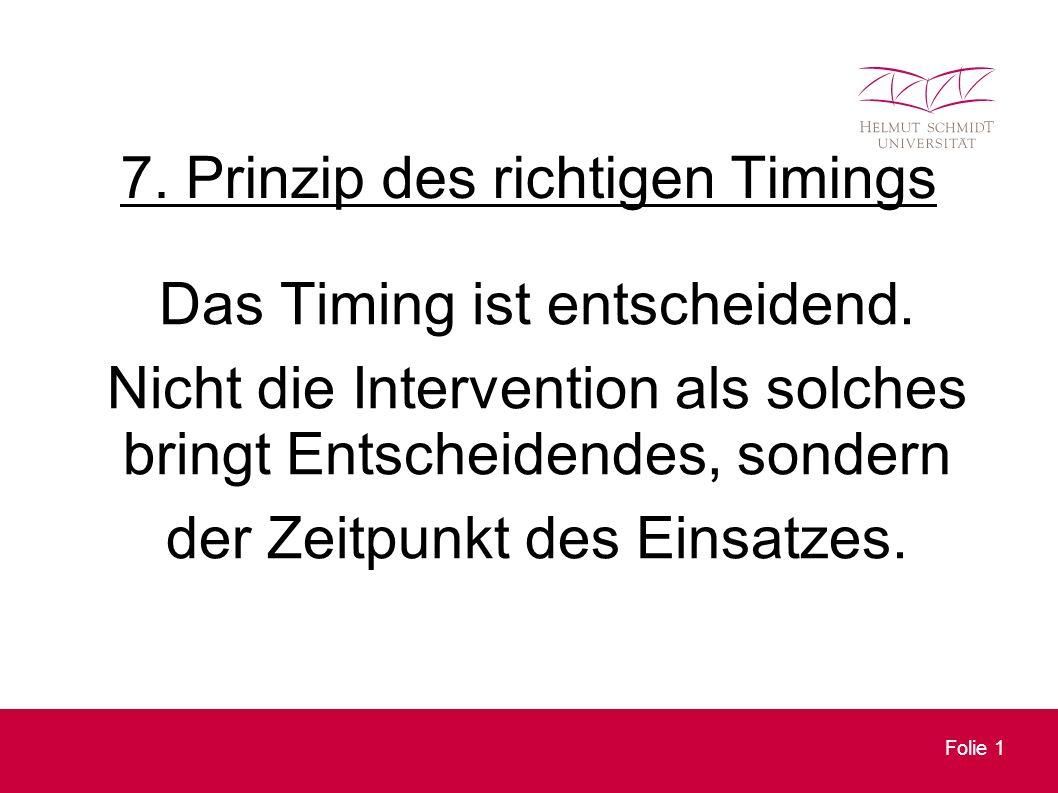 Folie 1 7. Prinzip des richtigen Timings Das Timing ist entscheidend.