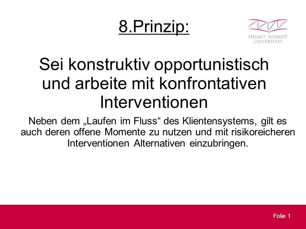 """Folie 1 8.Prinzip : Sei konstruktiv opportunistisch und arbeite mit konfrontativen Interventionen Neben dem """"Laufen im Fluss des Klientensystems, gilt es auch deren offene Momente zu nutzen und mit risikoreicheren Interventionen Alternativen einzubringen."""
