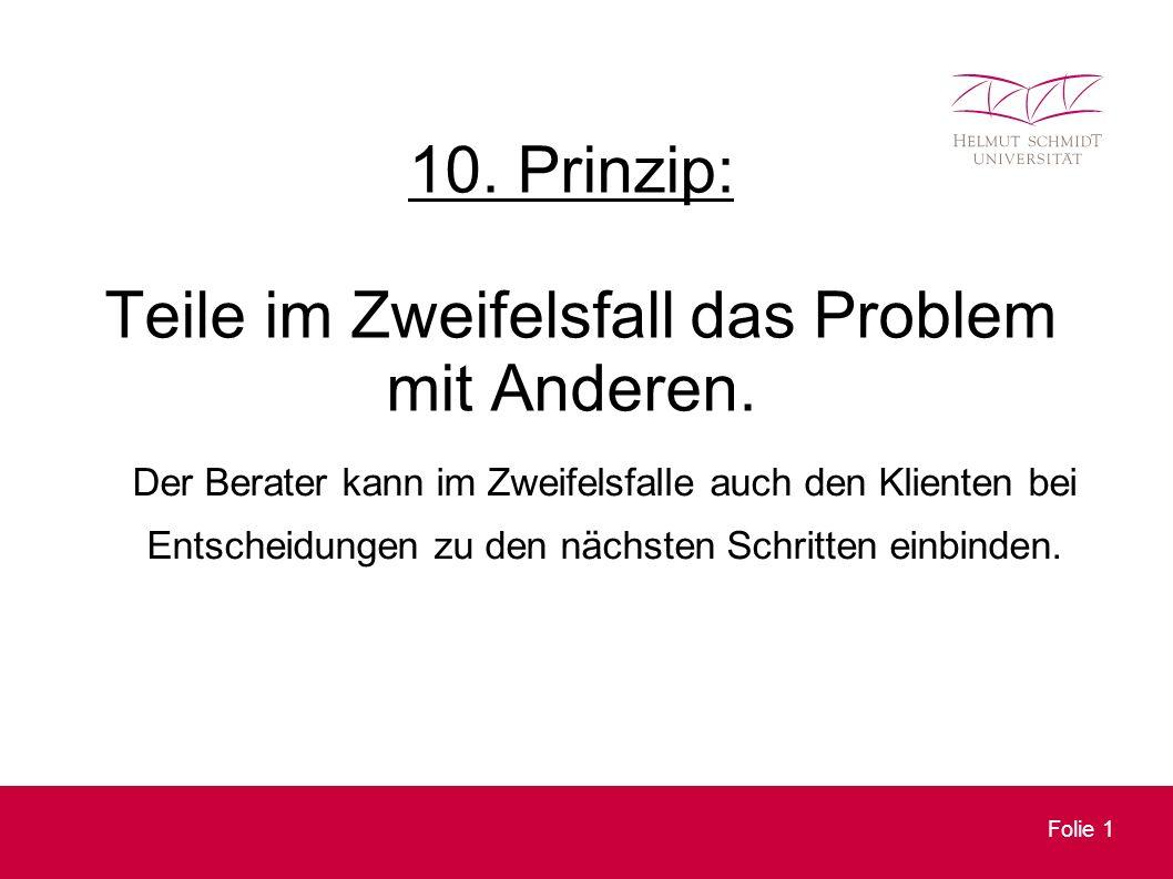 Folie 1 10. Prinzip: Teile im Zweifelsfall das Problem mit Anderen.