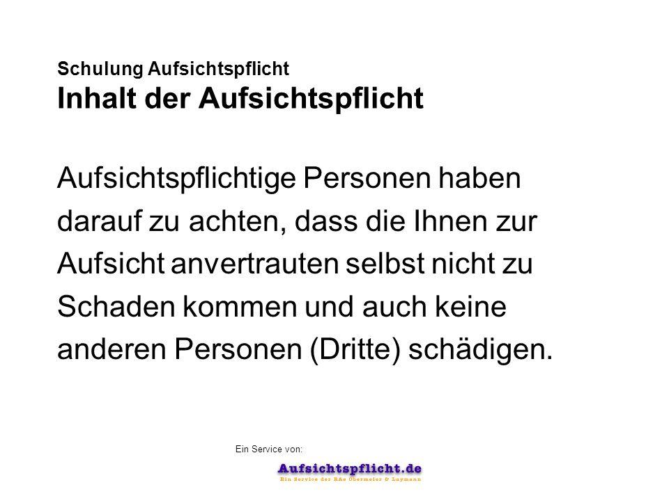 Ein Service von: Schulung Aufsichtspflicht Mehr Infos im Internet unter: http://www.aufsichtspflicht.de