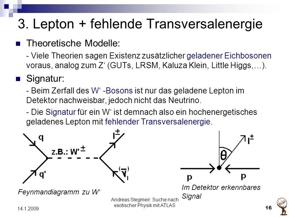 3. Lepton + fehlende Transversalenergie Theoretische Modelle: - Viele Theorien sagen Existenz zusätzlicher geladener Eichbosonen voraus, analog zum Z'
