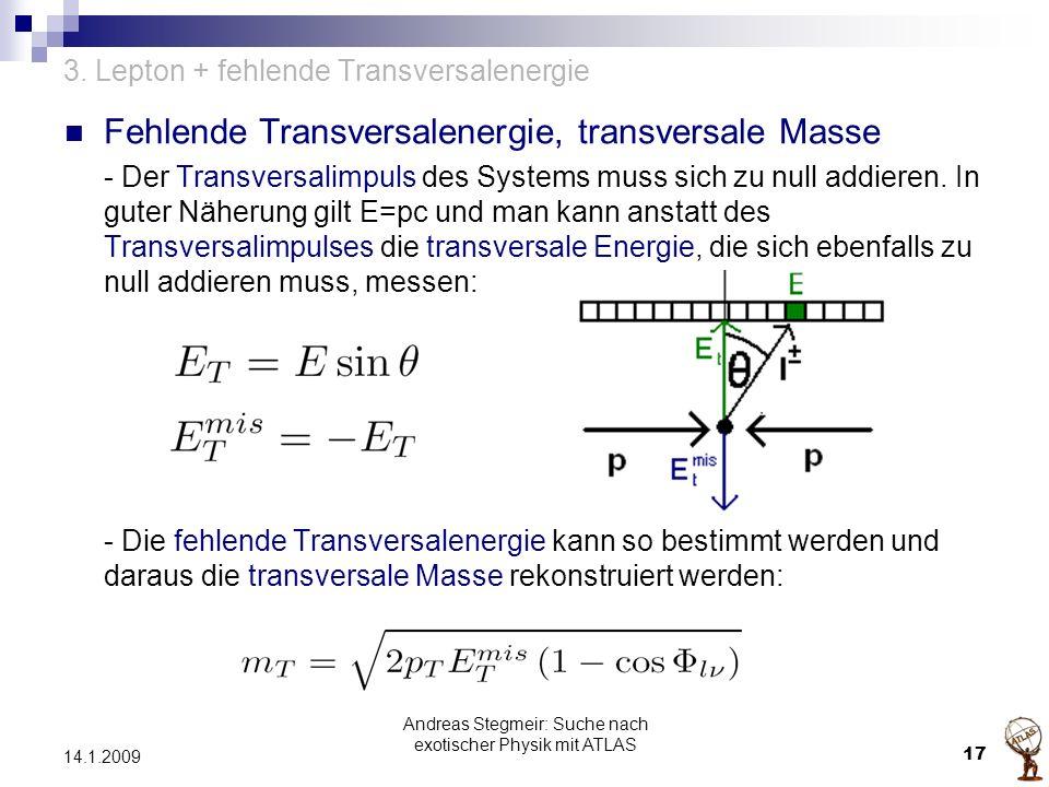 3. Lepton + fehlende Transversalenergie Fehlende Transversalenergie, transversale Masse - Der Transversalimpuls des Systems muss sich zu null addieren