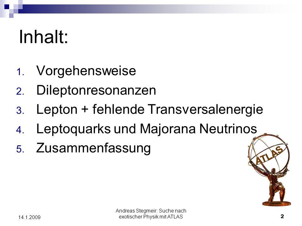 Andreas Stegmeir: Suche nach exotischer Physik mit ATLAS 2 14.1.2009 1. Vorgehensweise 2. Dileptonresonanzen 3. Lepton + fehlende Transversalenergie 4