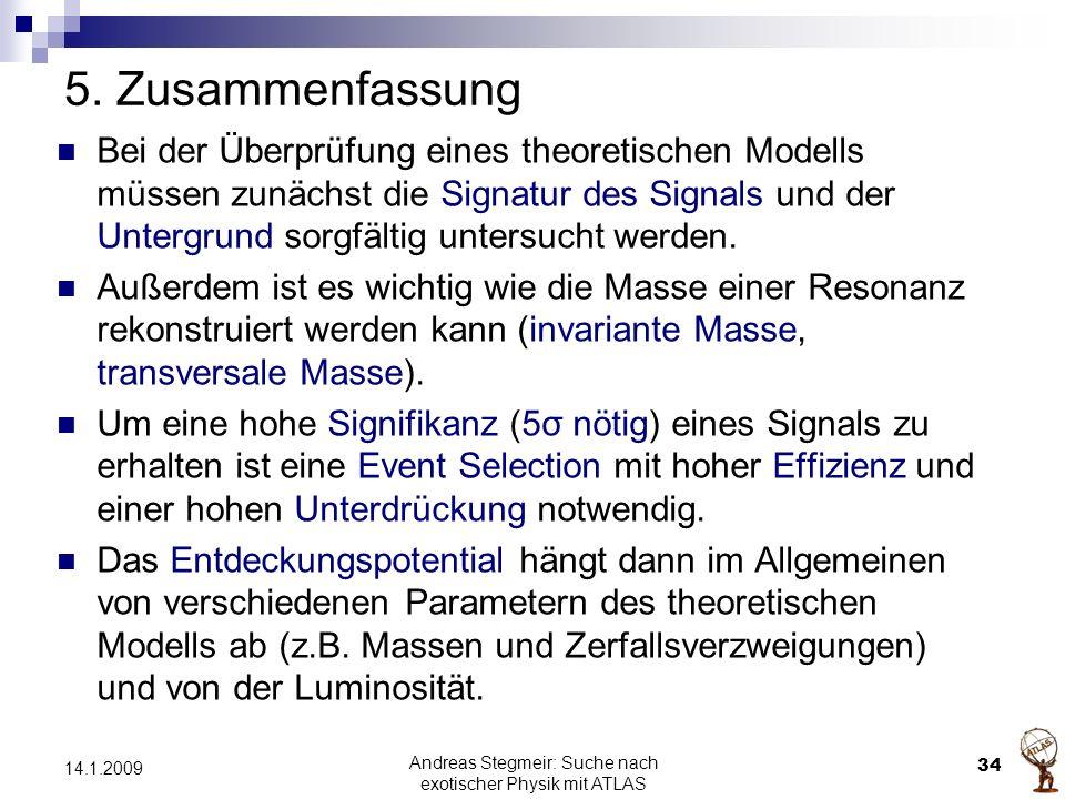 5. Zusammenfassung Bei der Überprüfung eines theoretischen Modells müssen zunächst die Signatur des Signals und der Untergrund sorgfältig untersucht w