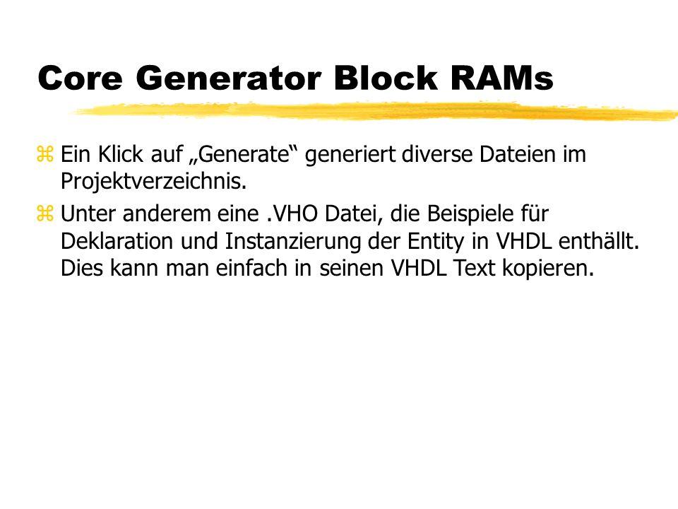 """Core Generator Block RAMs zEin Klick auf """"Generate generiert diverse Dateien im Projektverzeichnis."""