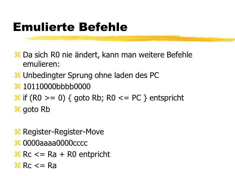 Emulierte Befehle zDa sich R0 nie ändert, kann man weitere Befehle emulieren: zUnbedingter Sprung ohne laden des PC z10110000bbbb0000 zif (R0 >= 0) { goto Rb; R0 <= PC } entspricht zgoto Rb zRegister-Register-Move z0000aaaa0000cccc zRc <= Ra + R0 entpricht zRc <= Ra