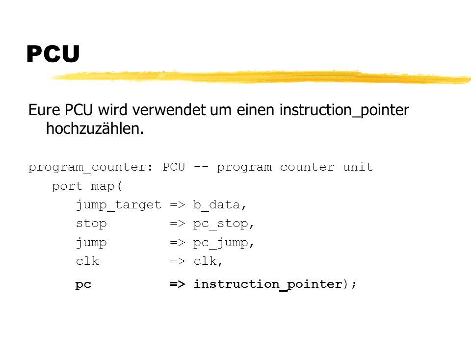 PCU Eure PCU wird verwendet um einen instruction_pointer hochzuzählen.