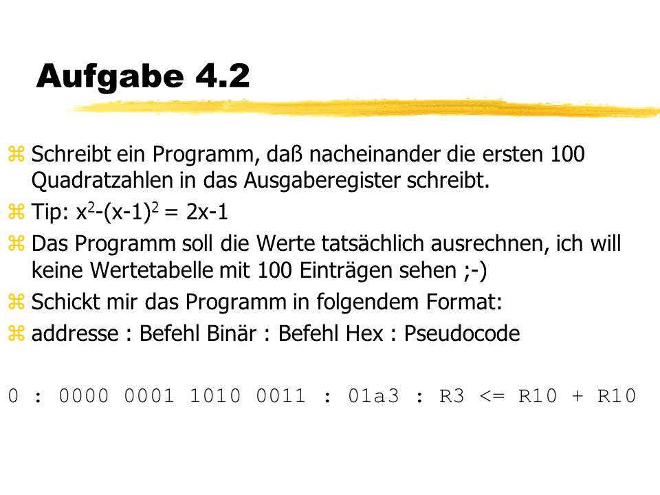 Aufgabe 4.2 zSchreibt ein Programm, daß nacheinander die ersten 100 Quadratzahlen in das Ausgaberegister schreibt.
