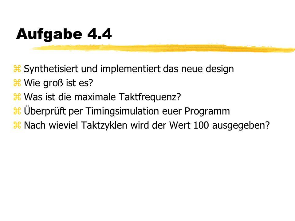 Aufgabe 4.4 zSynthetisiert und implementiert das neue design zWie groß ist es.