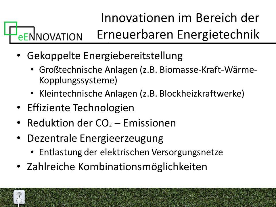 Innovationen im Bereich der Erneuerbaren Energietechnik Kombination von unterschiedlichen innovativen Energiebereitstellungssystemen BHKW Sorptionstechnologie Regenerative Energiesysteme Gesamtheitliche zukunftsträchtige Energieversorgungskonzepte Forcierung innovativer, alternativer Technologien