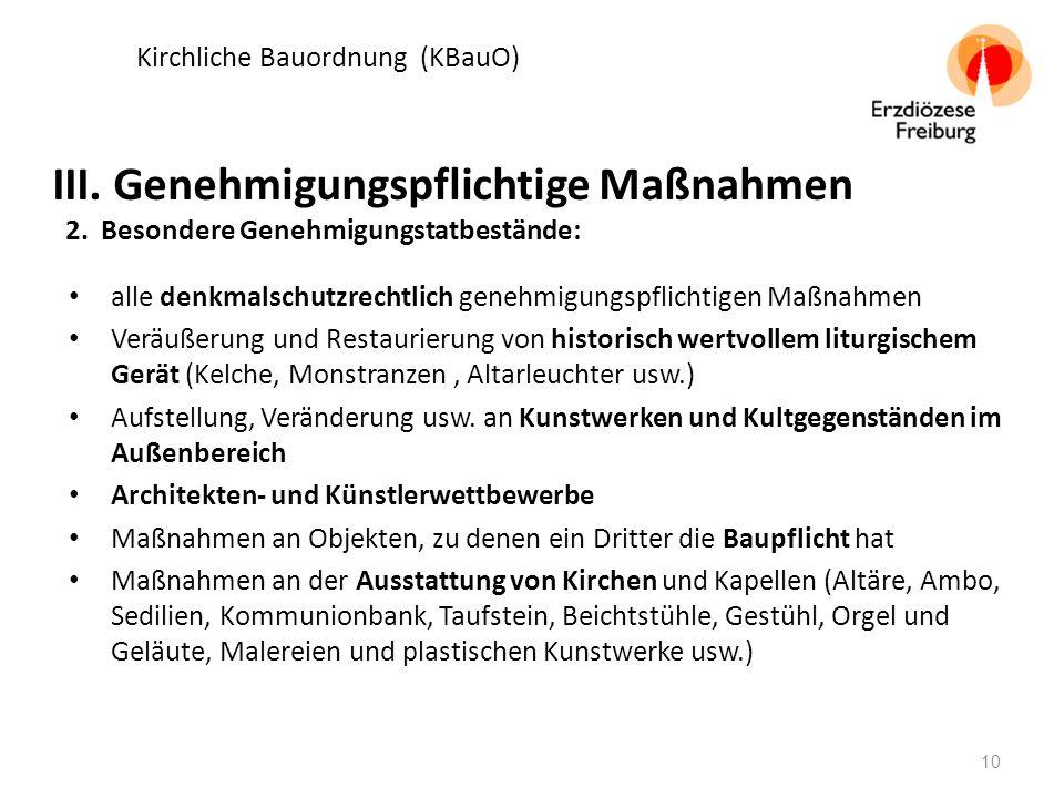 Kirchliche Bauordnung (KBauO) alle denkmalschutzrechtlich genehmigungspflichtigen Maßnahmen Veräußerung und Restaurierung von historisch wertvollem liturgischem Gerät (Kelche, Monstranzen, Altarleuchter usw.) Aufstellung, Veränderung usw.