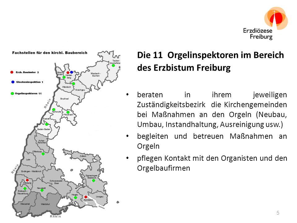 Die 11 Orgelinspektoren im Bereich des Erzbistum Freiburg beraten in ihrem jeweiligen Zuständigkeitsbezirk die Kirchengemeinden bei Maßnahmen an den Orgeln (Neubau, Umbau, Instandhaltung, Ausreinigung usw.) begleiten und betreuen Maßnahmen an Orgeln pflegen Kontakt mit den Organisten und den Orgelbaufirmen 5
