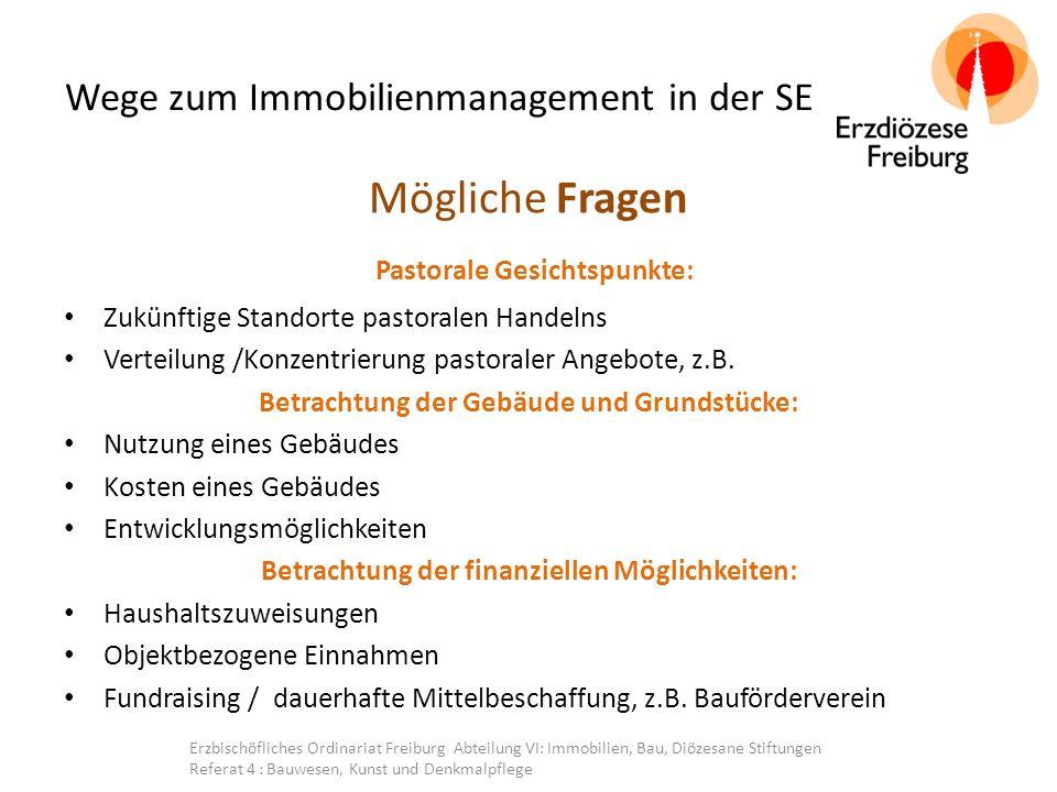 Wege zum Immobilienmanagement in der SE Mögliche Fragen Pastorale Gesichtspunkte: Zukünftige Standorte pastoralen Handelns Verteilung /Konzentrierung pastoraler Angebote, z.B.