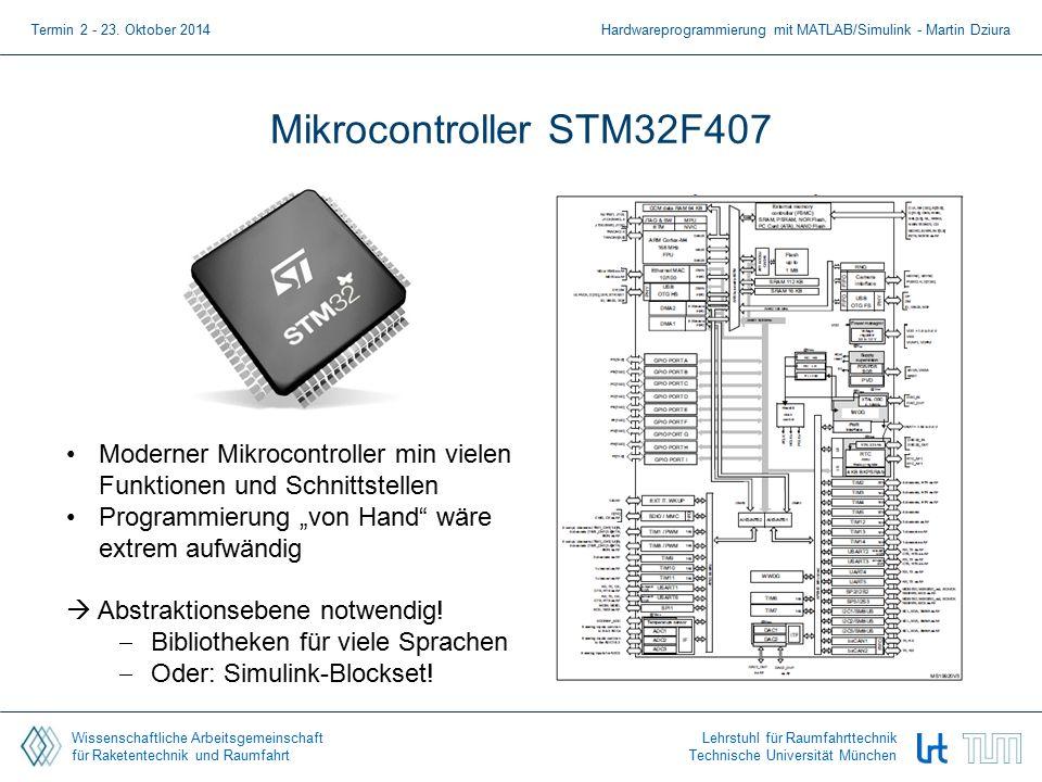 Wissenschaftliche Arbeitsgemeinschaft für Raketentechnik und Raumfahrt Lehrstuhl für Raumfahrttechnik Technische Universität München Mikrocontroller STM32F407 Termin 2 - 23.