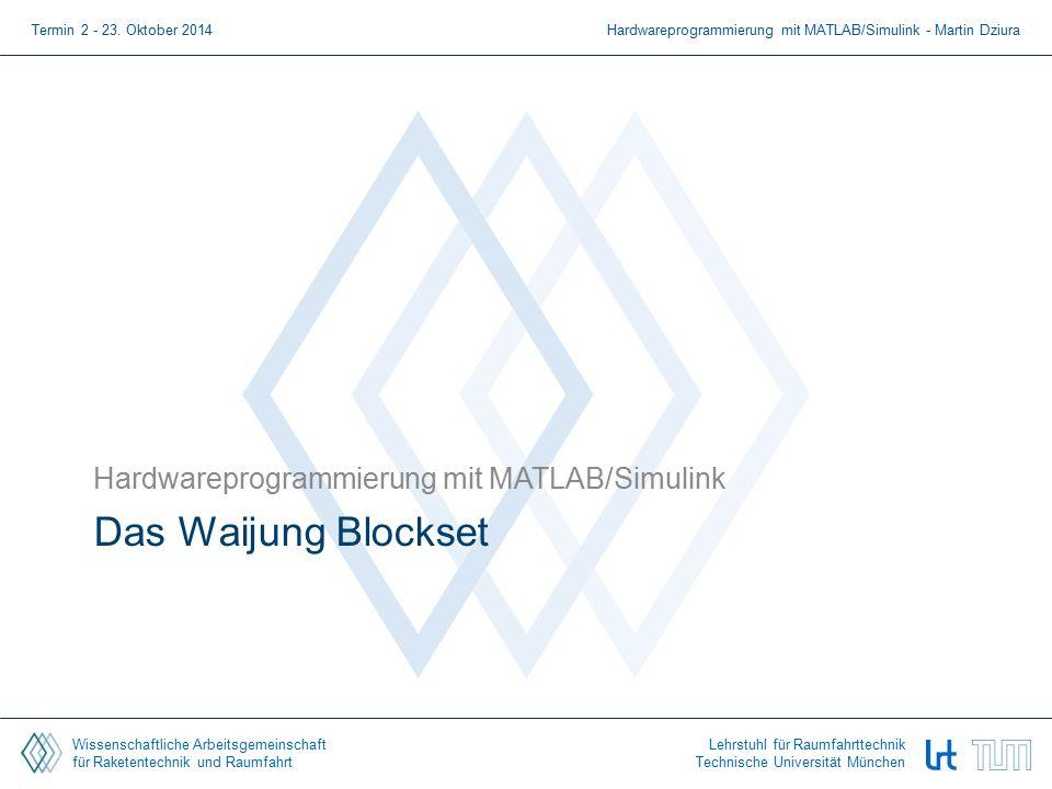 Wissenschaftliche Arbeitsgemeinschaft für Raketentechnik und Raumfahrt Lehrstuhl für Raumfahrttechnik Technische Universität München Das Waijung Blockset Hardwareprogrammierung mit MATLAB/Simulink Termin 2 - 23.