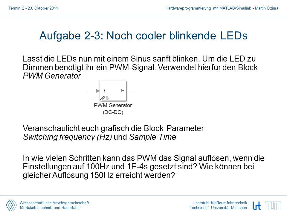 Wissenschaftliche Arbeitsgemeinschaft für Raketentechnik und Raumfahrt Lehrstuhl für Raumfahrttechnik Technische Universität München Aufgabe 2-3: Noch cooler blinkende LEDs Lasst die LEDs nun mit einem Sinus sanft blinken.