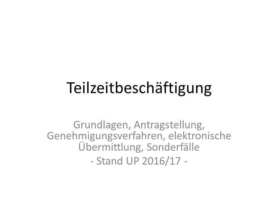 Teilzeitbeschäftigung Grundlagen, Antragstellung, Genehmigungsverfahren, elektronische Übermittlung, Sonderfälle - Stand UP 2016/17 -