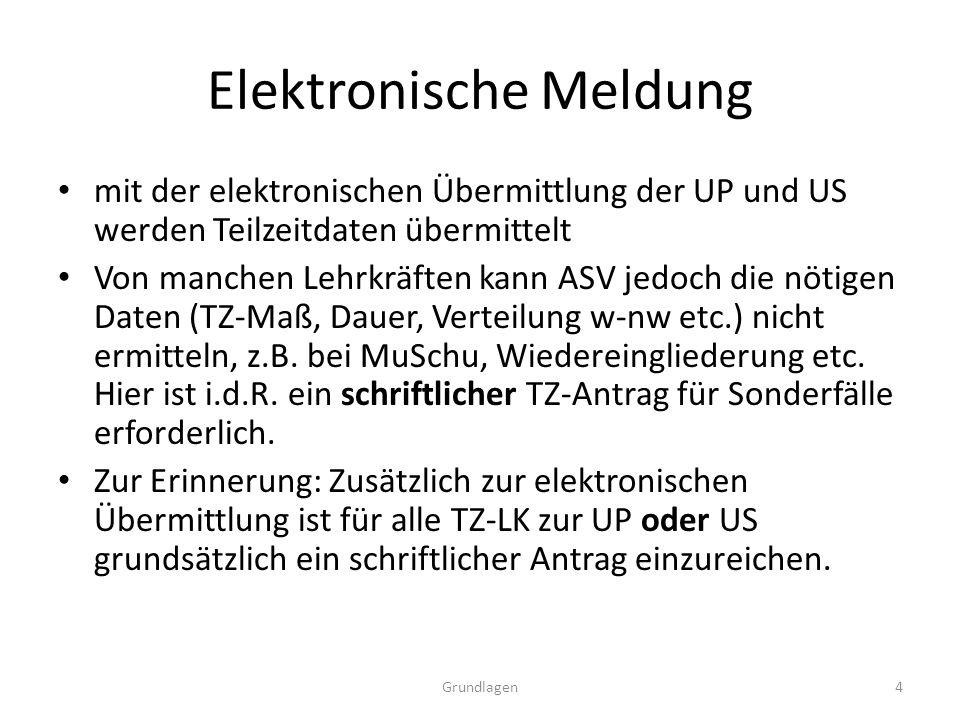 Elektronische Meldung mit der elektronischen Übermittlung der UP und US werden Teilzeitdaten übermittelt Von manchen Lehrkräften kann ASV jedoch die nötigen Daten (TZ-Maß, Dauer, Verteilung w-nw etc.) nicht ermitteln, z.B.