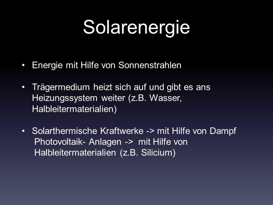 Solarenergie Energie mit Hilfe von Sonnenstrahlen Trägermedium heizt sich auf und gibt es ans Heizungssystem weiter (z.B.