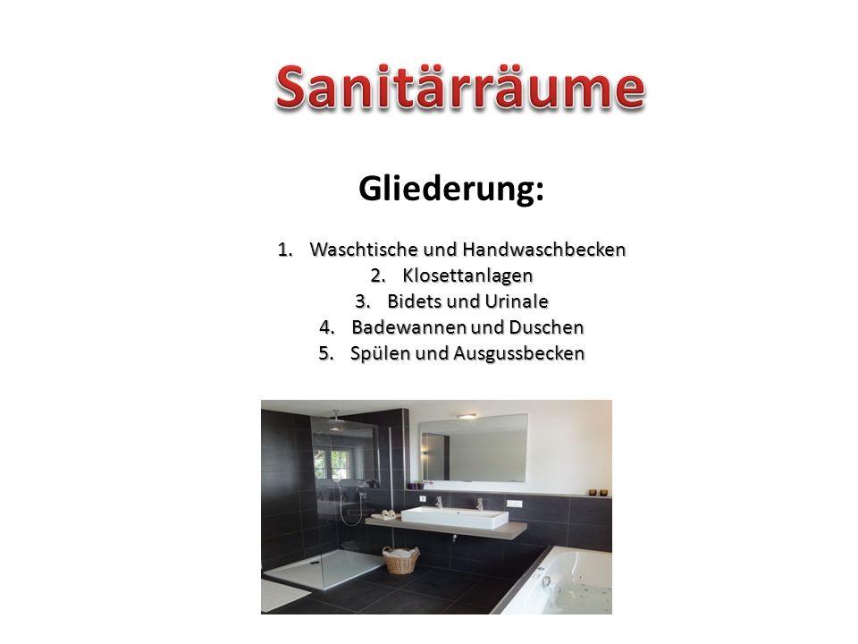Gliederung: 1.Waschtische und Handwaschbecken 2.Klosettanlagen 3.Bidets und Urinale 4.Badewannen und Duschen 5.Spülen und Ausgussbecken