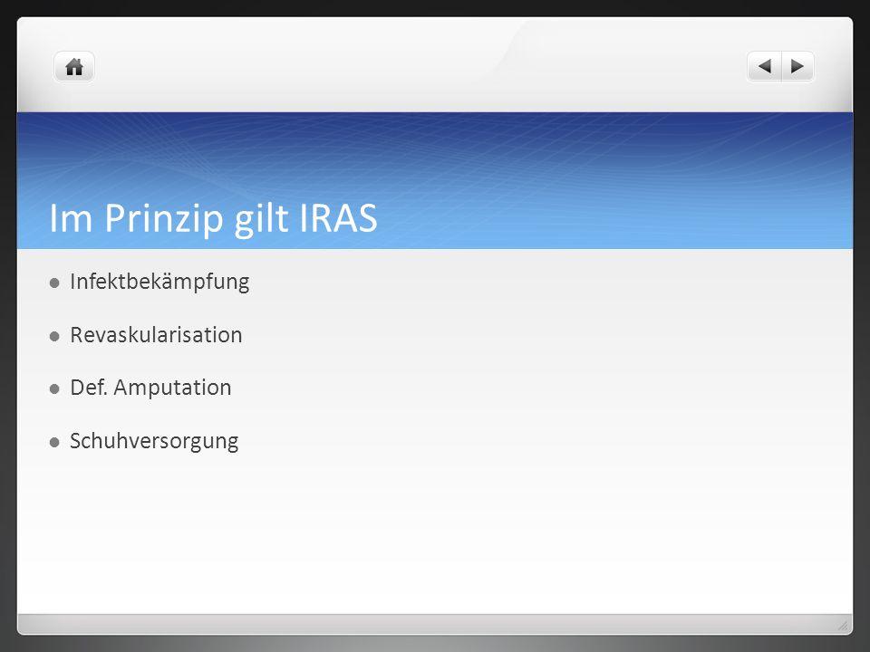 Im Prinzip gilt IRAS Infektbekämpfung Revaskularisation Def. Amputation Schuhversorgung