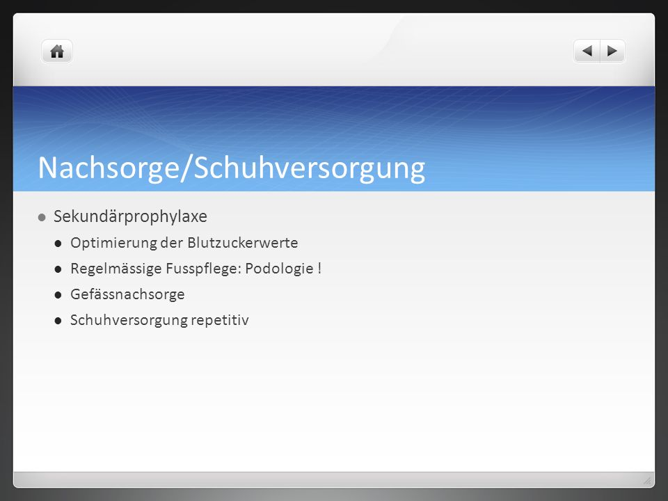 Nachsorge/Schuhversorgung Sekundärprophylaxe Optimierung der Blutzuckerwerte Regelmässige Fusspflege: Podologie .