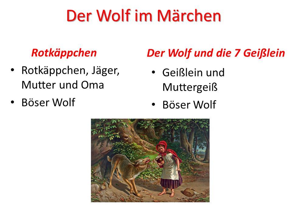 Der Wolf im Märchen Rotkäppchen Rotkäppchen, Jäger, Mutter und Oma Böser Wolf Der Wolf und die 7 Geißlein Geißlein und Muttergeiß Böser Wolf